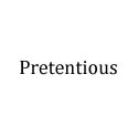 pretentious